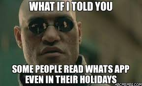 Quick Meme App - what if i told you some people read whats app even in their holidays