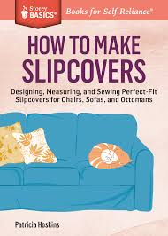 How To Make Slipcovers For Sofas How To Make Slipcovers Designing Measuring And Sewing Perfect