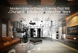modern interior design trends that will change your home in the