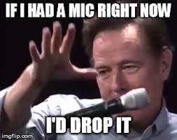 Drop It Meme - brian cranston mic drop imgflip