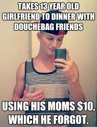 Douchebag Girlfriend Meme - takes 13 year old girlfriend to dinner with douchebag friends