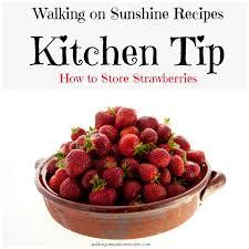 storing strawberries kitchen tip walking on sunshine