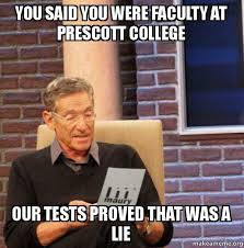 College Test Meme - you said you were faculty at prescott college our tests proved