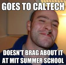 Summer School Meme - goes to caltech doesn t brag about it at mit summer school misc