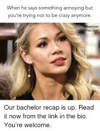 The Bachelor Memes - 25 best memes about when he says when he says memes