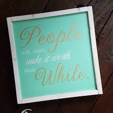 people will stare wooden sign gold white and teal wood sign