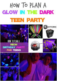 glow in the party ideas for teenagers glow in the party and birthdays