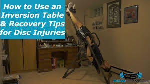 inversion table for herniated disc in neck how to use an inversion table recovery tips for disc bulge disc