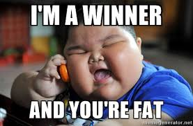 I Am Meme - i am a winner and you are fat az meme funny memes funny pictures