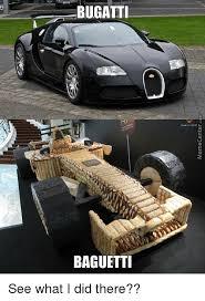 Bugatti Meme - bugatti baguetti see what i did there meme on me me