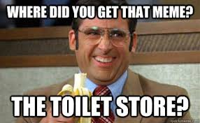 Where Are You Memes - where did you get that meme the toilet store toilet store