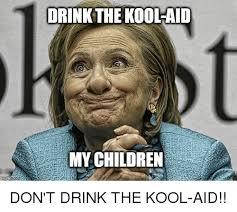 Kool Aid Meme - drink the kool aid my children children meme on me me