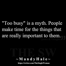 busy is a myth make time for the things that are really