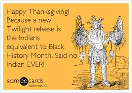 happy thanksgiving because a new twilight release is the indians