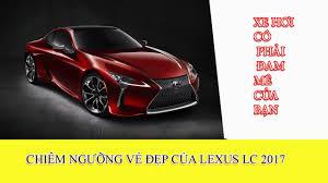 ban xe lexus is250 mui tran chiêm ngưỡng vẻ đẹp dòng xe lexus lc 2017 và 2018 trình làng với