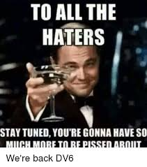 Haters Memes - memes and hater to all the haters staytuned you re gonna have