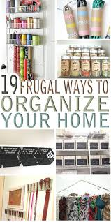 tips for organizing your home looking for frugal ways to organize your home here are 19 money