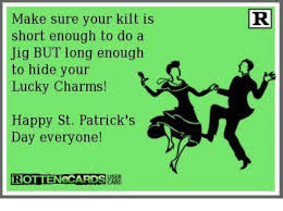 Happy St Patricks Day Meme - make sure your kilt is short enough to do a jig but long enough to