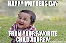Andrew Meme - happy mothers day from your favorite child andrew meme evil