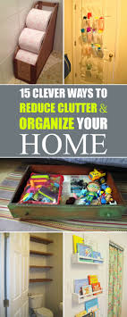 tips for organizing your home 15 clever ways to reduce clutter and organize your home