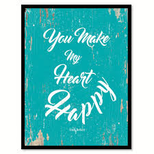 Heart Home Decor You Make My Heart Happy Inspirational Motivation Quote Saying