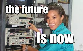 the future is now technology girl quickmeme