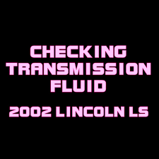2002 lincoln ls checking the transmission fluid youtube