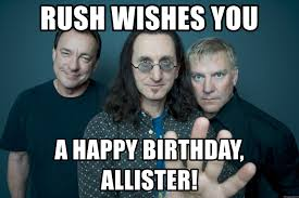 Rush Meme - rush wishes you a happy birthday allister rush band meme