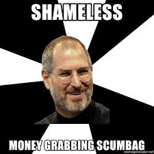 Scumbag Meme Generator - shameless money grabbing scumbag steve jobs says meme generator