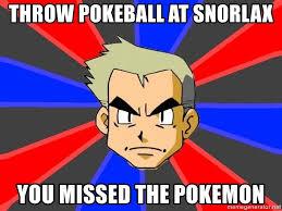 Pokemon Meme Generator - throw pokeball at snorlax you missed the pokemon professor oak