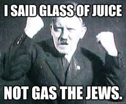 Funny Jew Memes - glass of juice adolf hitler know your meme