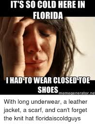 It S So Cold Meme - it s so cold here in florida i had to wear closed toe shoes meme