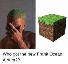 Frank Ocean Meme - 25 best memes about frank ocean album frank ocean album memes