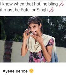 Patel Meme - i know when that hotline bling it must be patel or singh ayeee