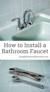 How To Install Bathroom Fixtures How To Install A Bathroom Faucet Simple Practical Beautiful