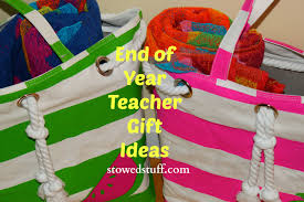 what to get teachers at the end of the year stowed stuff