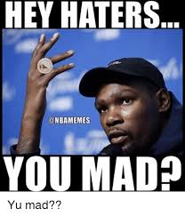 Why Are You Mad Meme - hey haters nbamemes you mad yu mad nba meme on conservative memes
