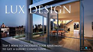 top 5 ways to decorate your apartment to get a luxury condo look