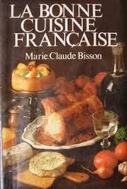 la bonne cuisine la bonne cuisine française by claude bisson