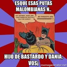 Memes De Batman Y Robin - esque esas putas malombianas n hijo de bastardo y dania vos