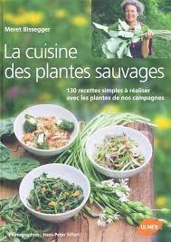 cuisine plantes sauvages la cuisine des plantes sauvages 130 recettes simples à réaliser
