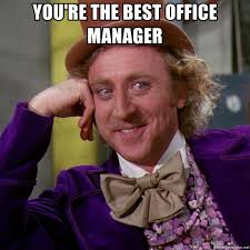 Office Manager Meme - you re the best office manager willy wonka meme generator
