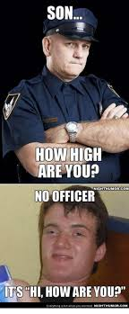How High Are You Meme - son how high are you night humor com no officer its hi how are
