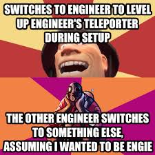 Tf2 Memes - we uh didn t have an engineer for the following tf2 memes