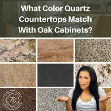 what color countertops go with cabinets what color quartz countertops match with oak cabinets