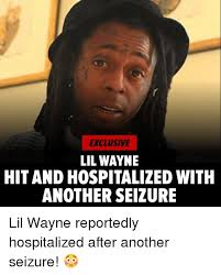 Lil Wayne Memes - exclusive lil wayne hit and hospitalized with another seizure lil