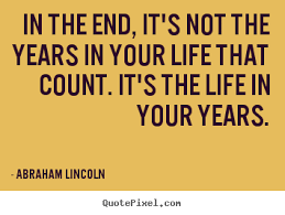 make picture quotes about in the end it s not the years in