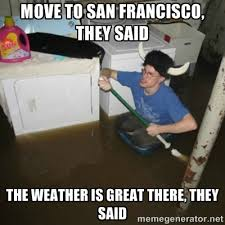 San Francisco Meme - i feel like this meme might be relevant for today and tomorrow