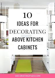 Above Kitchen Cabinet Decorations Above Kitchen Cabinet Decor Decor Diy Kitchen Cabinet Decorating