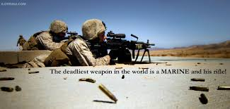 the deadliest weapon in the world is a marine and his rifle